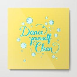 Dance yourself clean! Metal Print