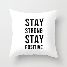 STAY STRONG, STAY POSITIVE Throw Pillow