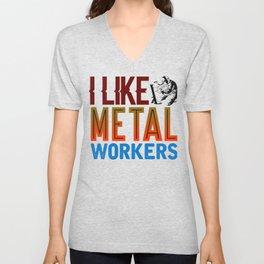 Metal Worker Gift I Like Metal Workers Gift Unisex V-Neck