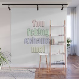 you exhaust me Wall Mural