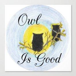Owl Is Good Canvas Print