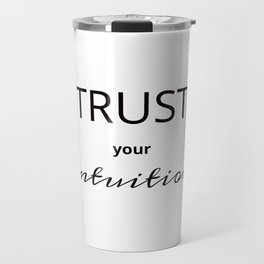 TRUST YOUR INTUITION Travel Mug