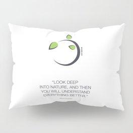 Look Deep Into Nature Pillow Sham