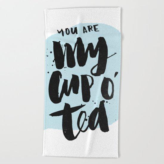 My cup o' tea Beach Towel