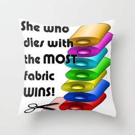 She who dies with the most fabric wins! Throw Pillow