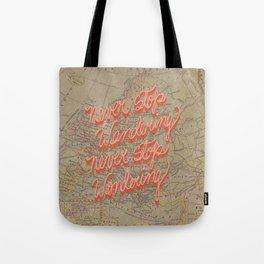Never Stop Wandering, Never Stop Wondering Tote Bag