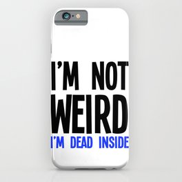 Im Not Weird Im Dead Inside iPhone Case