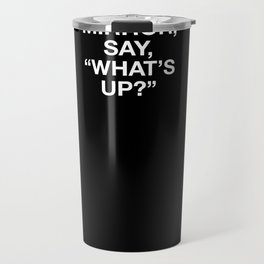 hold up - plain font Travel Mug