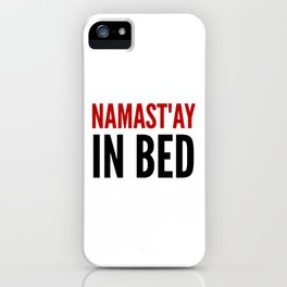 NAMAST'AY IN BED iPhone Case