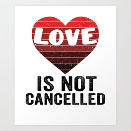 Vintage Love Is Not Cancelled Gift for Valentine's day Art Print