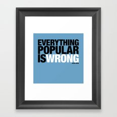 Everything Popular Is Wrong Framed Art Print