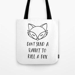 don't send a rabbit to kill a fox Tote Bag