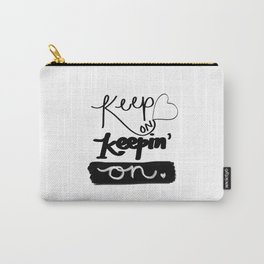 Keep on Keeping' On Carry-All Pouch