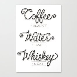 Coffee, Water, Whiskey Canvas Print