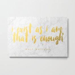 """I exist as I am, that is enough"" - Walt Whitman Metal Print"