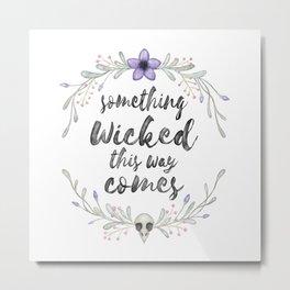 Something wicked Metal Print