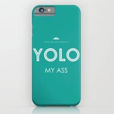YOLO MY ASS iPhone 6s Slim Case