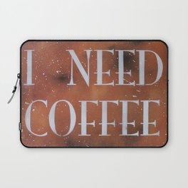 I Need Coffee Laptop Sleeve