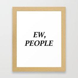 Ew, People Framed Art Print
