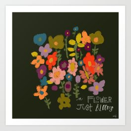 A Flower Just Blooms Art Print