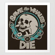 Save the Whales or Die Art Print
