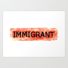 IMMIGRANT Art Print