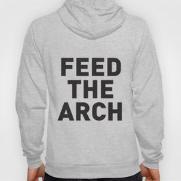 Feed The Arch  Hoody