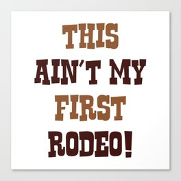 This Ain't My First Rodeo! Canvas Print