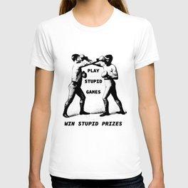 Play Stupid Games, Win Stupid Prizes T-shirt