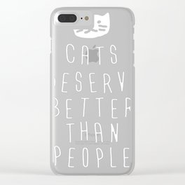 CATS DESERVE BETTER THAN PEOPLE Clear iPhone Case