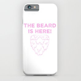 The Beard Is Here! (Pink) iPhone Case