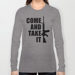 Come and Take it with AR-15 Long Sleeve T-shirt