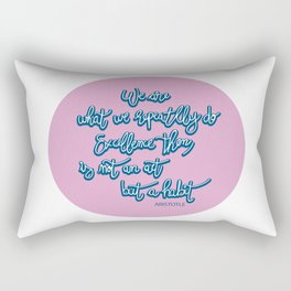 We are what we repeatedly do.Excellence. Quote Artistotle Rectangular Pillow