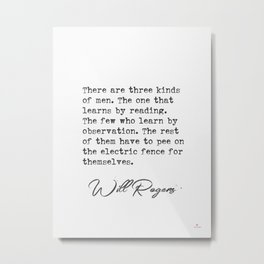 There are three kinds of men. Will Rogers Metal Print
