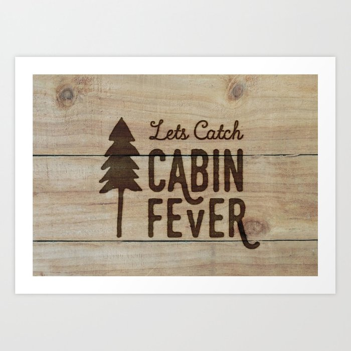 Lets Catch Cabin Fever Kunstdrucke
