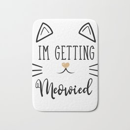 'm Getting Meowied Future Mr Im Getting Married Bath Mat