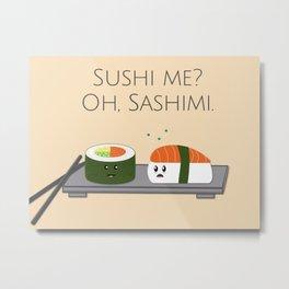 Sushi me? Metal Print