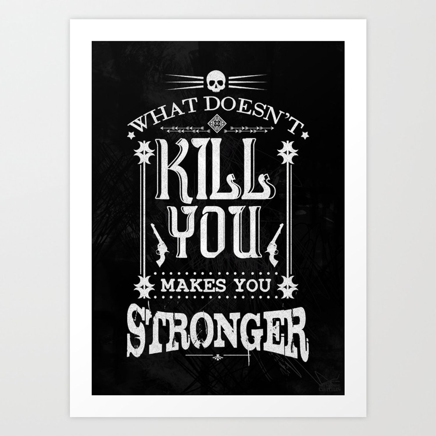 What Doesn't Kill You Makes You Stronger Art Print by musenyo | Society6