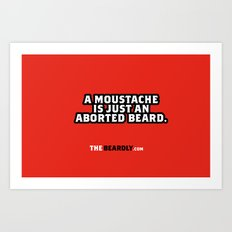 A MOUSTACHE IS JUST AN ABORTED BEARD. Art Print