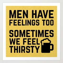 Men Have Feelings Funny Quote Art Print