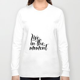 """Black & White """"Live in the Moment."""" Motivational Poster, Wall Art, Inspirational Long Sleeve T-shirt"""