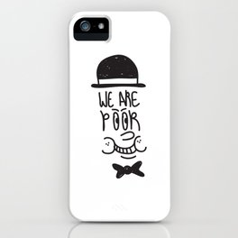 WE ARE POOR iPhone Case