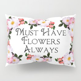 Must have flowers always Pillow Sham