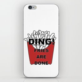 Fries Are Done iPhone Skin