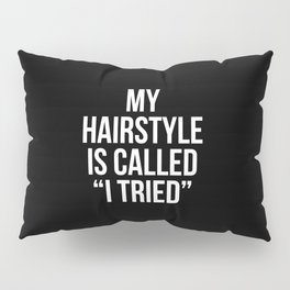 "My Hairstyle is Called ""I Tried"" (Black & White) Pillow Sham"