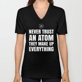 NEVER TRUST AN ATOM THEY MAKE UP EVERYTHING (Black & White) Unisex V-Neck
