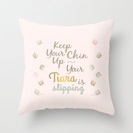 Your Tiara Is Slipping Throw Pillow