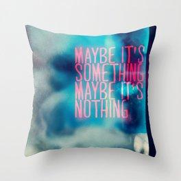 IT'S SOMETHING Throw Pillow