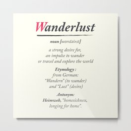 Wanderlust, dictionary definition, word meaning, travel the world, go on adventures Metal Print
