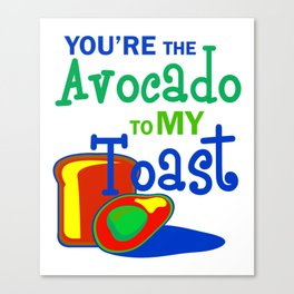 Youre The Avocado To My toast 4 Canvas Print